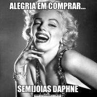 ALEGRIA EM COMPRAR...SEMIJOIAS DAPHNE