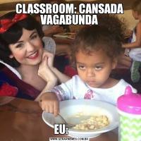 CLASSROOM: CANSADA VAGABUNDAEU: