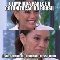 OLIMPÍADA PARECE A COLONIZAÇÃO DO BRASILÉ SÓ ESTRANGEIRO ROUBANDO NOSSO OURO