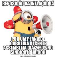 REPOSIÇÃO DA INFLAÇÃO JÁPOR UM PLANO DE CARREIRA DECENTE ASSEMBLEIA DIA 27/02 NO SINDICATO 18:00H