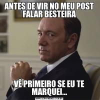 ANTES DE VIR NO MEU POST FALAR BESTEIRAVÊ PRIMEIRO SE EU TE MARQUEI...