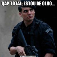 QAP TOTAL, ESTOU DE OLHO...