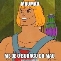 MAUMAUME DE O BURACO DO MAU