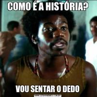 COMO É A HISTÓRIA?VOU SENTAR O DEDO