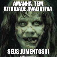AMANHÃ  TEM ATIVIDADE AVALIATIVASEUS JUMENTOS!!!