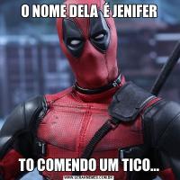 O NOME DELA  É JENIFERTO COMENDO UM TICO...