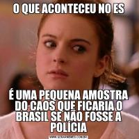 O QUE ACONTECEU NO ESÉ UMA PEQUENA AMOSTRA DO CAOS QUE FICARIA O BRASIL SE NÃO FOSSE A POLÍCIA