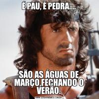 É PAU, É PEDRA....SÃO AS ÁGUAS DE MARÇO,FECHANDO O VERÃO.