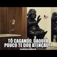 TÔ CAGANDO, DAQUI À POUCO TE DOU ATENÇÃO !!