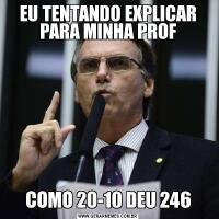 EU TENTANDO EXPLICAR PARA MINHA PROFCOMO 20-10 DEU 246