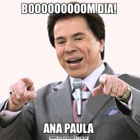 BOOOOOOOOOM DIA!ANA PAULA