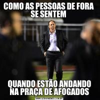 COMO AS PESSOAS DE FORA  SE SENTEM QUANDO ESTÃO ANDANDO NA PRAÇA DE AFOGADOS