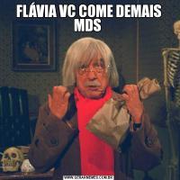 FLÁVIA VC COME DEMAIS MDS