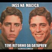INSS NA  MACIÇA TEVE RETORNO DA DATAPREV