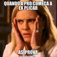 QUANDO A PRO COMEÇA A EX PLICARAS  PROVA
