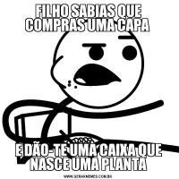 FILHO SABIAS QUE COMPRAS UMA CAPA E DÃO-TE UMA CAIXA QUE NASCE UMA PLANTA