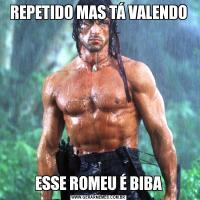 REPETIDO MAS TÁ VALENDOESSE ROMEU É BIBA