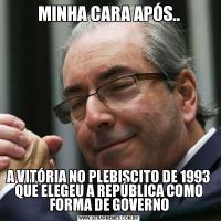 MINHA CARA APÓS..A VITÓRIA NO PLEBISCITO DE 1993 QUE ELEGEU A REPÚBLICA COMO FORMA DE GOVERNO