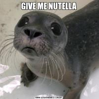 GIVE ME NUTELLA