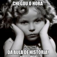 CHEGOU O HORA DA AULA DE HISTÓRIA!
