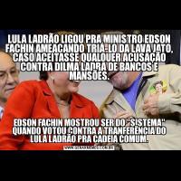 LULA LADRÃO LIGOU PRA MINISTRO EDSON FACHIN AMEAÇANDO TRIÁ-LO DA LAVA JATO, CASO ACEITASSE QUALQUER ACUSAÇÃO CONTRA DILMA LADRA DE BANCOS E MANSÕES.EDSON FACHIN MOSTROU SER DO