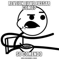 REVEION EU VO PASSAR COMO?SO COMENDO