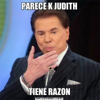 PARECE K JUDITHTIENE RAZON