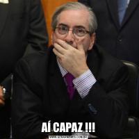 AÍ CAPAZ !!!