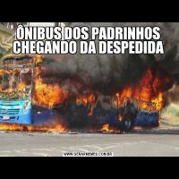 ÔNIBUS DOS PADRINHOS CHEGANDO DA DESPEDIDA