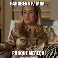 PARABÉNS P/ MIM... PORQUE MEREÇO!