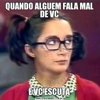 QUANDO ALGUEM FALA MAL DE VCE VC ESCUTA