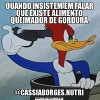 QUANDO INSISTEM EM FALAR QUE EXISTE ALIMENTO QUEIMADOR DE GORDURA@CASSIABORGES.NUTRI