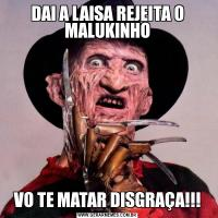 DAI A LAISA REJEITA O MALUKINHOVO TE MATAR DISGRAÇA!!!