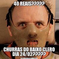 40 REAIS?????CHURRAS DO BAIXO CLERO DIA 24/02?????