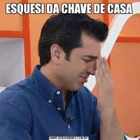 ESQUESI DA CHAVE DE CASA