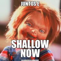 JUNTOS ESHALLOW NOW