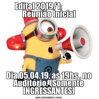Edital 2019/1:               Reunião InicialDia 05.04.19, ás 19hs , no Auditório. (Somente INGRESSANTES)