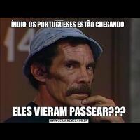 ÍNDIO: OS PORTUGUESES ESTÃO CHEGANDO  ELES VIERAM PASSEAR???