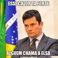 ESSE CALOR TA FORTEALGUEM CHAMA A ELSA