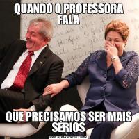 QUANDO O PROFESSORA FALAQUE PRECISAMOS SER MAIS SÉRIOS