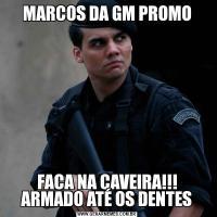 MARCOS DA GM PROMOFACA NA CAVEIRA!!! ARMADO ATÉ OS DENTES