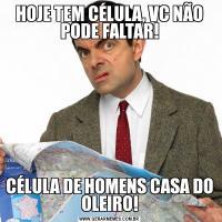 HOJE TEM CÉLULA, VC NÃO PODE FALTAR!CÉLULA DE HOMENS CASA DO OLEIRO!
