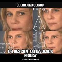 CLIENTE CALCULANDO OS DESCONTOS DA BLACK FRIDAY