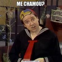 ME CHAMOU?