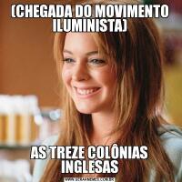 (CHEGADA DO MOVIMENTO ILUMINISTA)AS TREZE COLÔNIAS INGLESAS