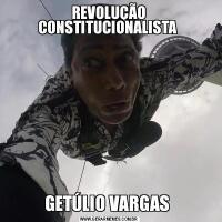 REVOLUÇÃO CONSTITUCIONALISTA GETÚLIO VARGAS