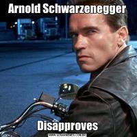 Arnold SchwarzeneggerDisapproves