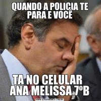 QUANDO A POLICIA TE PARA E VOCÊTA NO CELULAR   ANA MELISSA 7ºB