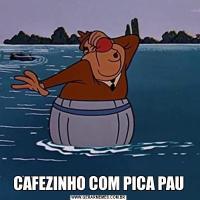 CAFEZINHO COM PICA PAU