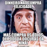 DINHEIRO NÃO COMPRA FELICIDADE!MAS COMPRA OS BOLOS DE PODE DA DOÇURAS DA NINA!